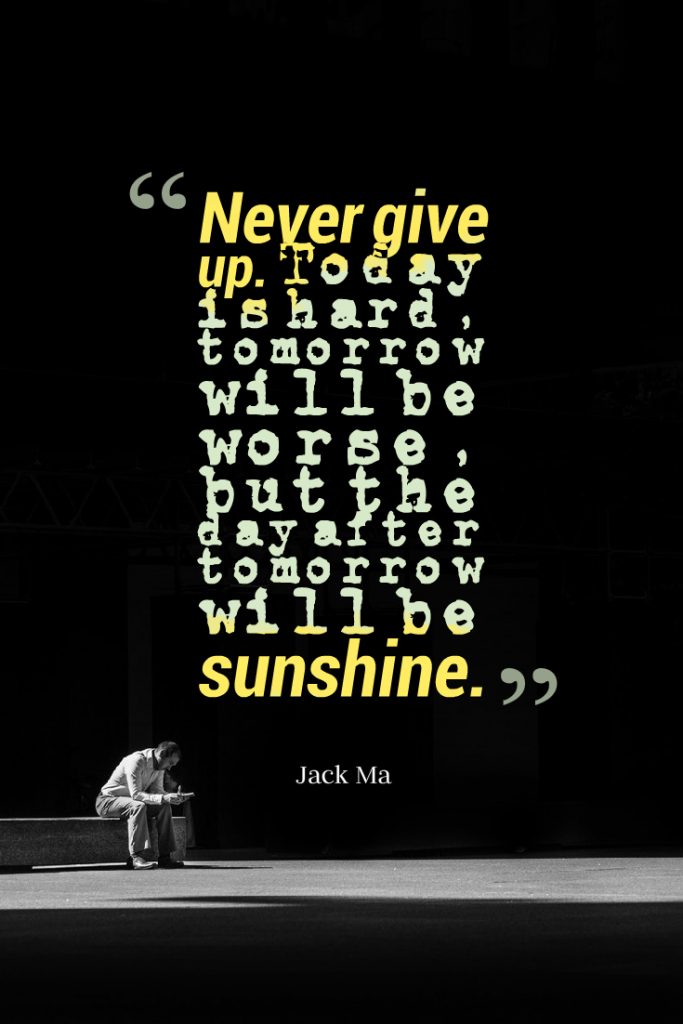 Quotes image of Never give up. Today is hard, tomorrow will be worse, but the day after tomorrow will be sunshine.