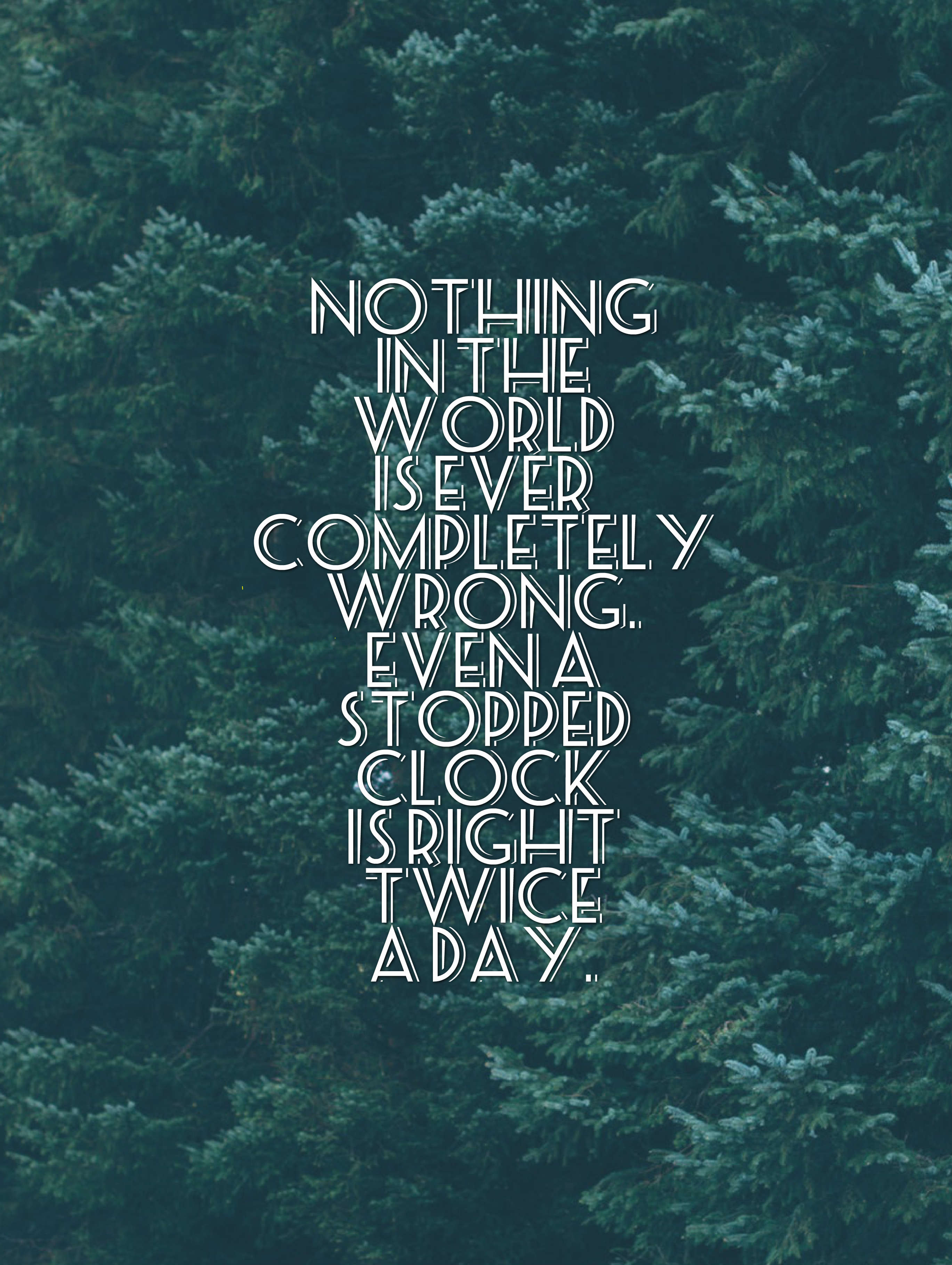 Quotes image of Nothing in the world is ever completely wrong. Even a stopped clock is right twice a day.