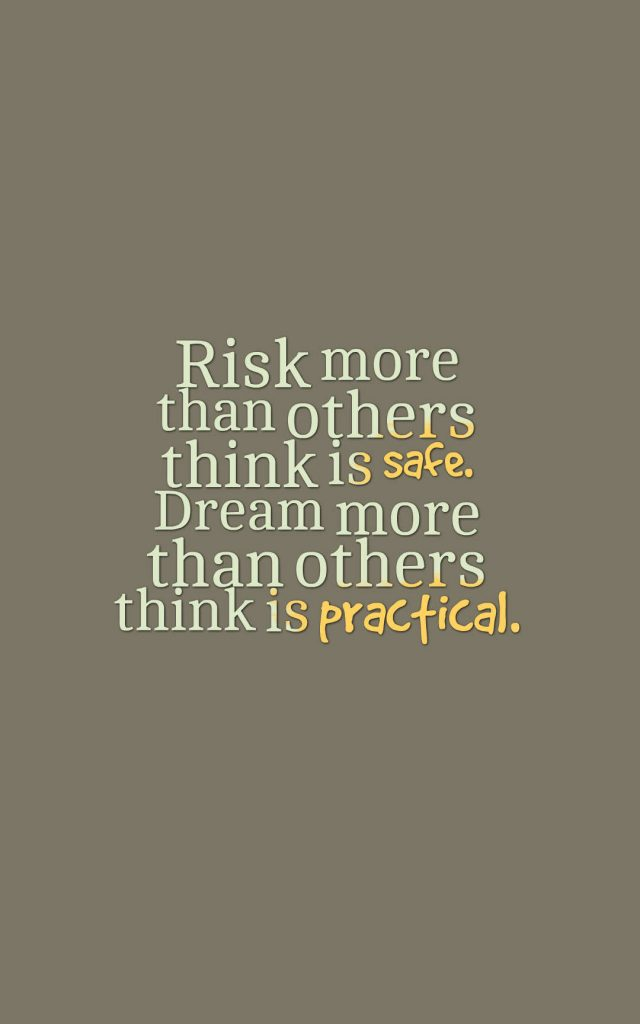 Quotes image of Risk more than others think is safe. Dream more than others think is practical.