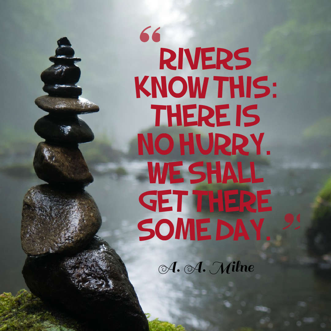 Quotes image of Rivers know this: there is no hurry. We shall get there some day.