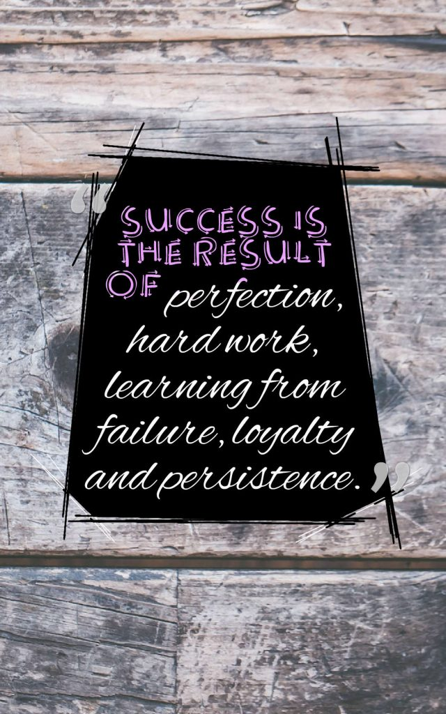 Quotes image of Success is the result of perfection, hard work, learning from failure, loyalty and persistence.