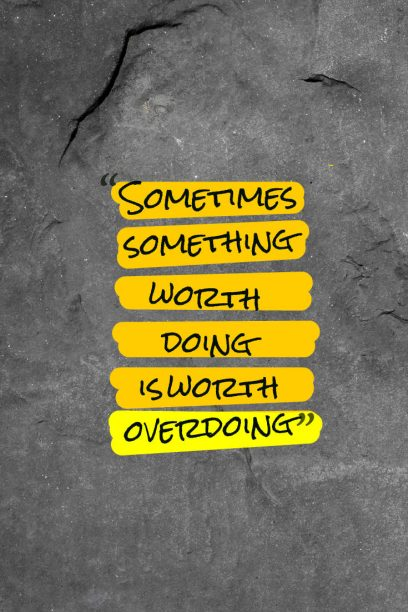David Letterman 's quote about overdo,worth. Sometimes something worth doing is…