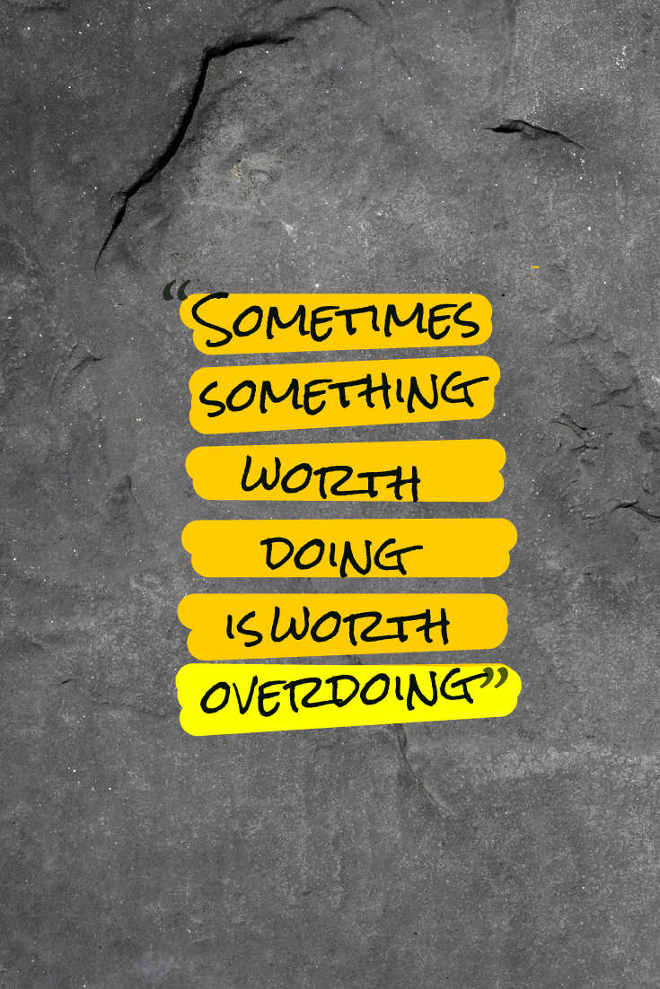 Quotes image of Sometimes something worth doing is worth overdoing