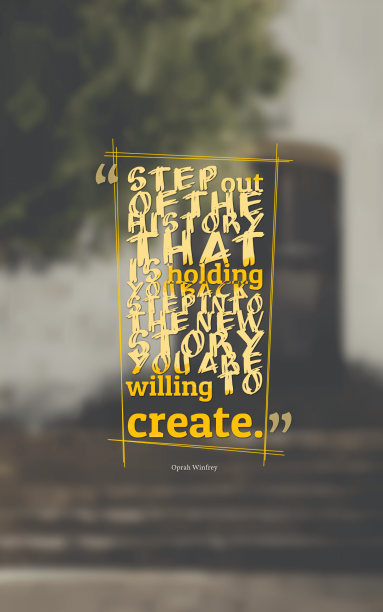 Oprah Winfrey 's quote about create,history,story. Step out of the history…