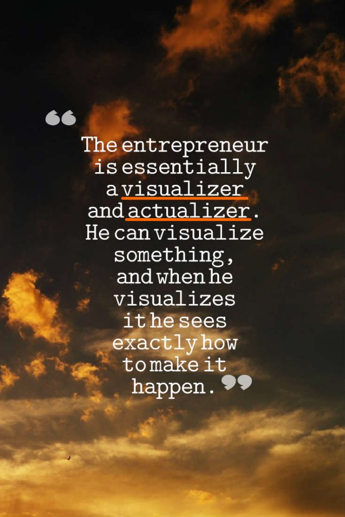 Entrepreneur is visualizer and actualizer