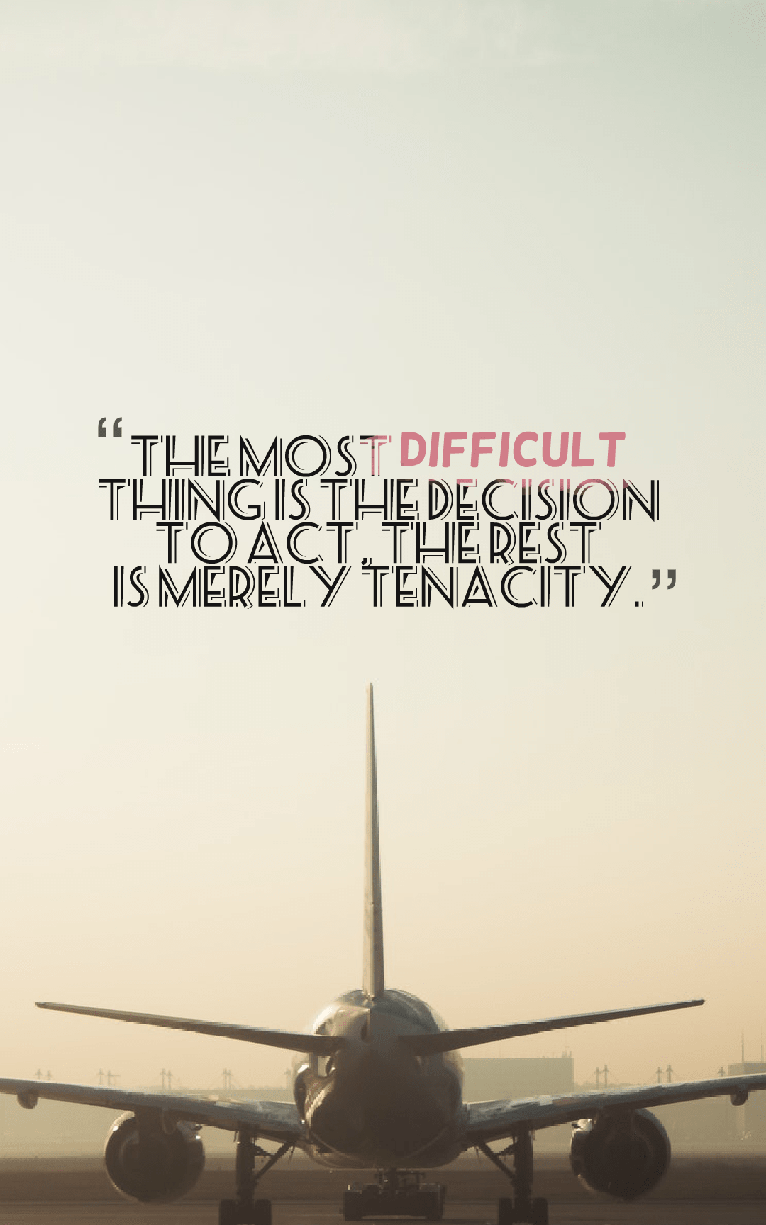 Quotes image of The most difficult thing is the decision to act, the rest is merely tenacity.