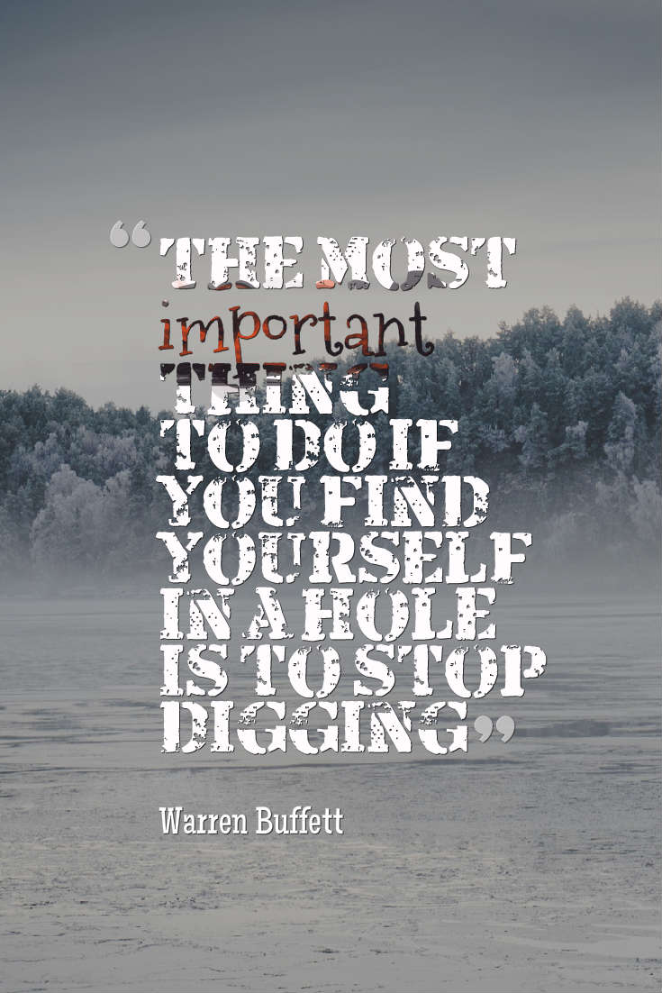 Quotes image of The most important thing to do if you find yourself in a hole is to stop digging