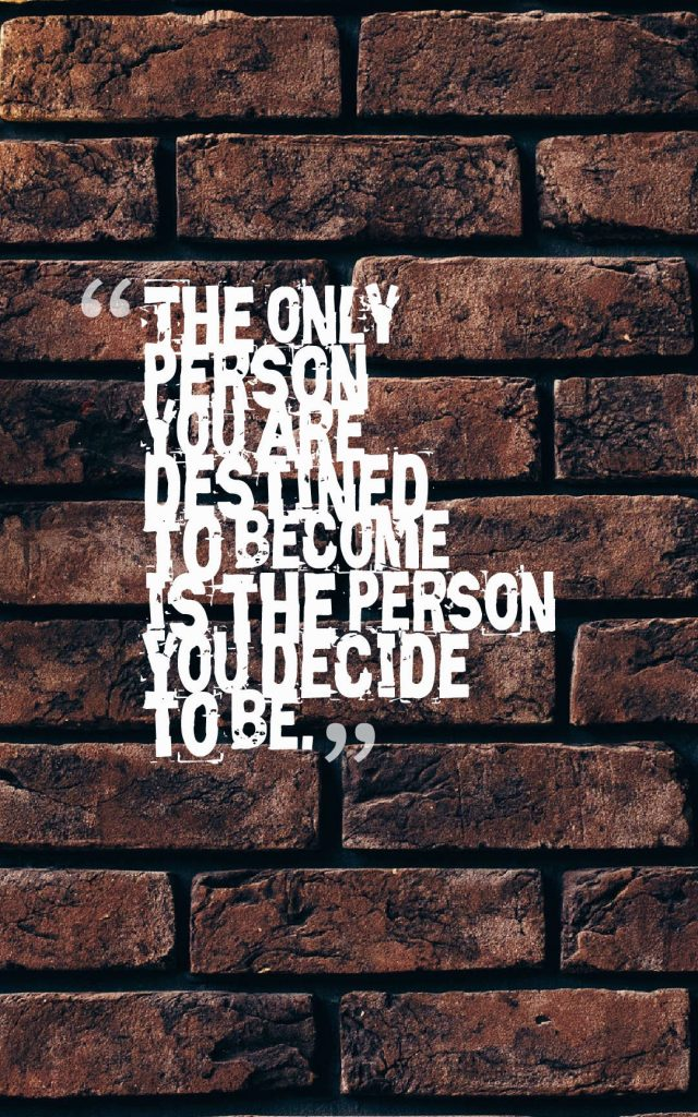 Quotes image of The only person you are destined to become is the person you decide to be.