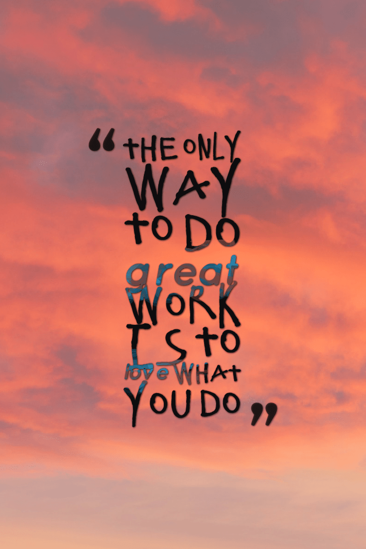 hi-res image of The only way to do great work is to love what you do