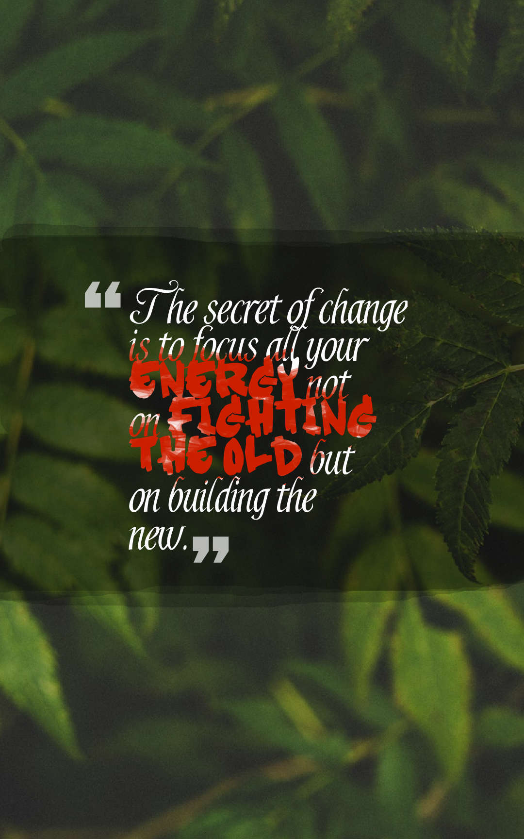Quotes image of The secret of change is to focus all your energy not on fighting the old but on building the new.