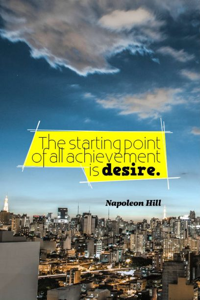 Napoleon Hill 's quote about achievement. The starting point of all…