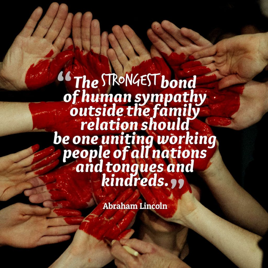 Quotes image of The strongest bond of human sympathy outside the family relation should be one uniting working people of all nations and tongues and kindreds.