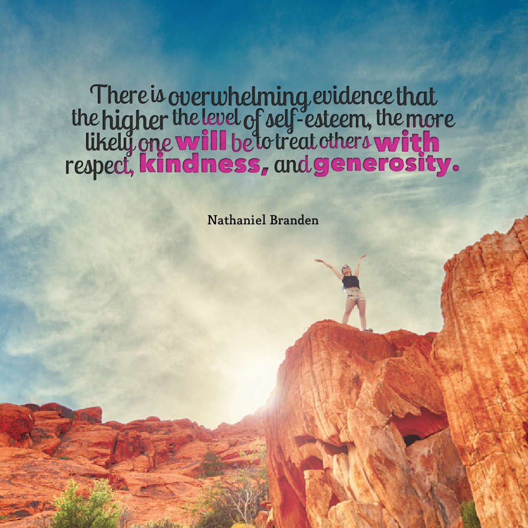 Quotes image of There is overwhelming evidence that the higher the level of self-esteem, the more likely one will be to treat others with respect, kindness, and generosity.