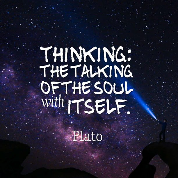 Plato 's quote about . Thinking: the talking of the…