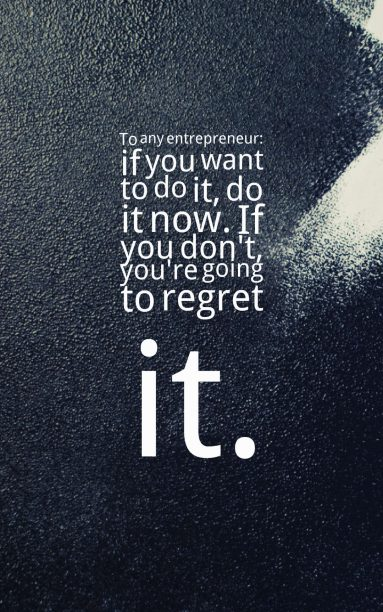 Catherine Cook 's quote about business,entrepreneur,regret. To any entrepreneur: if you…