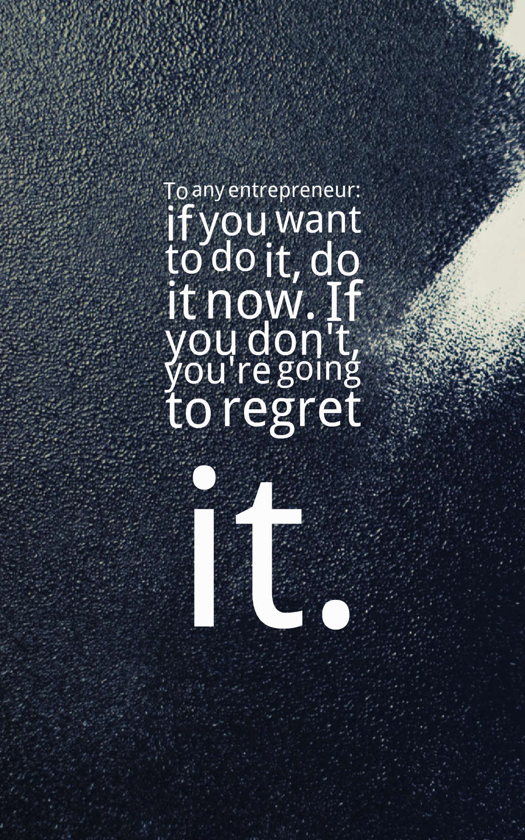 Quotes image of To any entrepreneur: if you want to do it, do it now. If you don't, you're going to regret it.