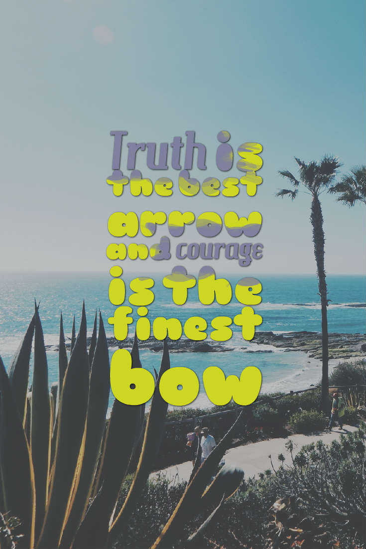 Quotes image of Truth is the best arrow and courage is the finest bow