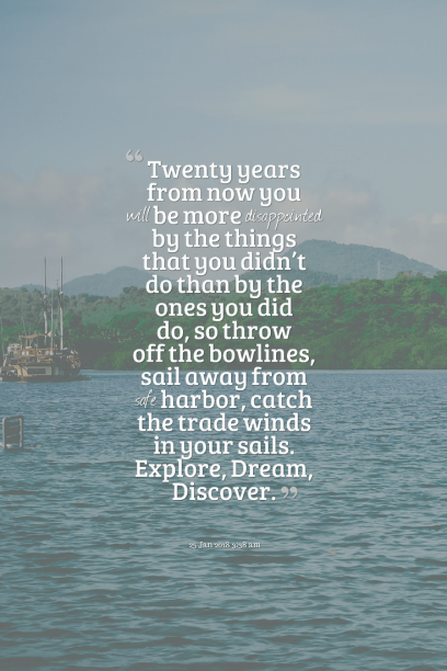 Mark Twain 's quote about Discover,dream,explore. Twenty years from now you…