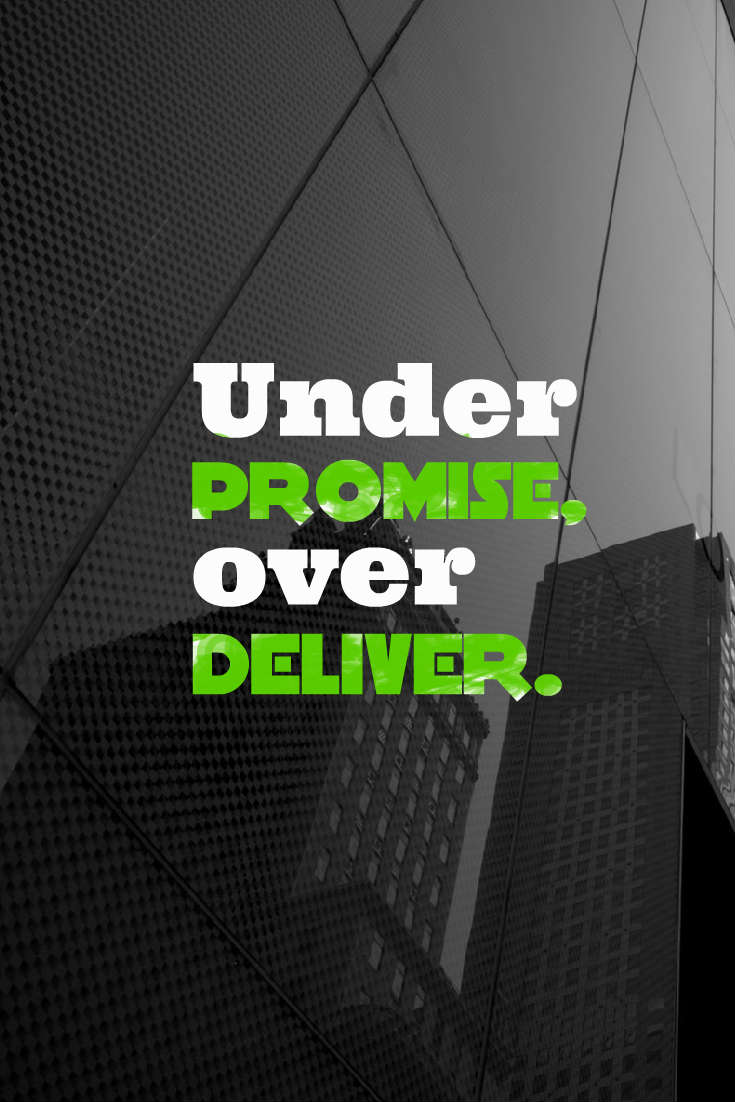 Quotes image of Under promise, over deliver.