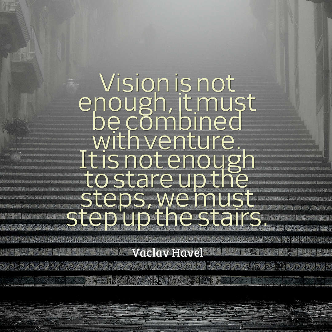 hi-res image of Vision is not enough, it must be combined %23with venture. It is not enough to %23stare up the steps, we must step up the stairs.
