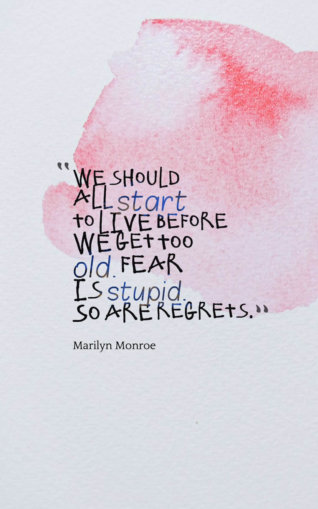Quotes image of We should all start to live before we get too old. Fear is stupid. So are regrets.