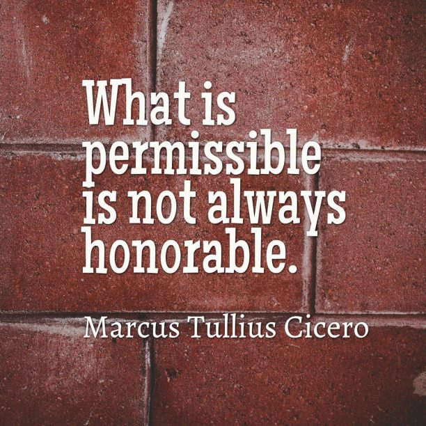 Marcus Tullius Cicero 's quote about permissible. What is permissible is not…