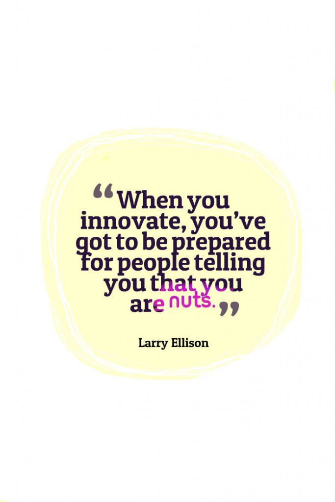 Quotes image of When you innovate, you've got to be prepared for people telling you that you are nuts.