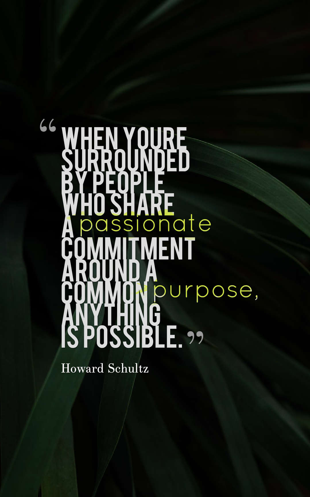 Quotes image of When you're surrounded by people who share a passionate commitment around a common purpose, anything is possible.