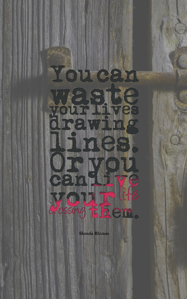 Quotes image of You can waste your lives drawing lines. Or you can live your life crossing them.