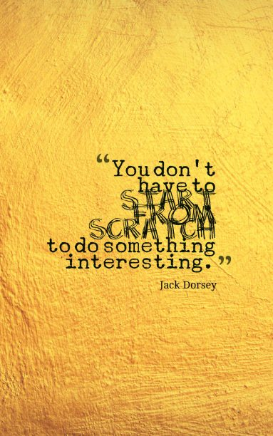 Jack Dorsey 's quote about beginning,start. You don't have to start…