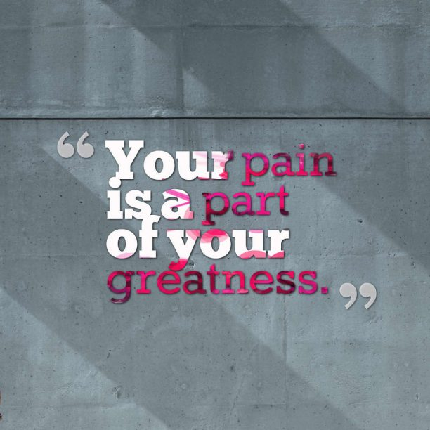IdeaSpot 's quote about greatness,pain. Your pain is a part…