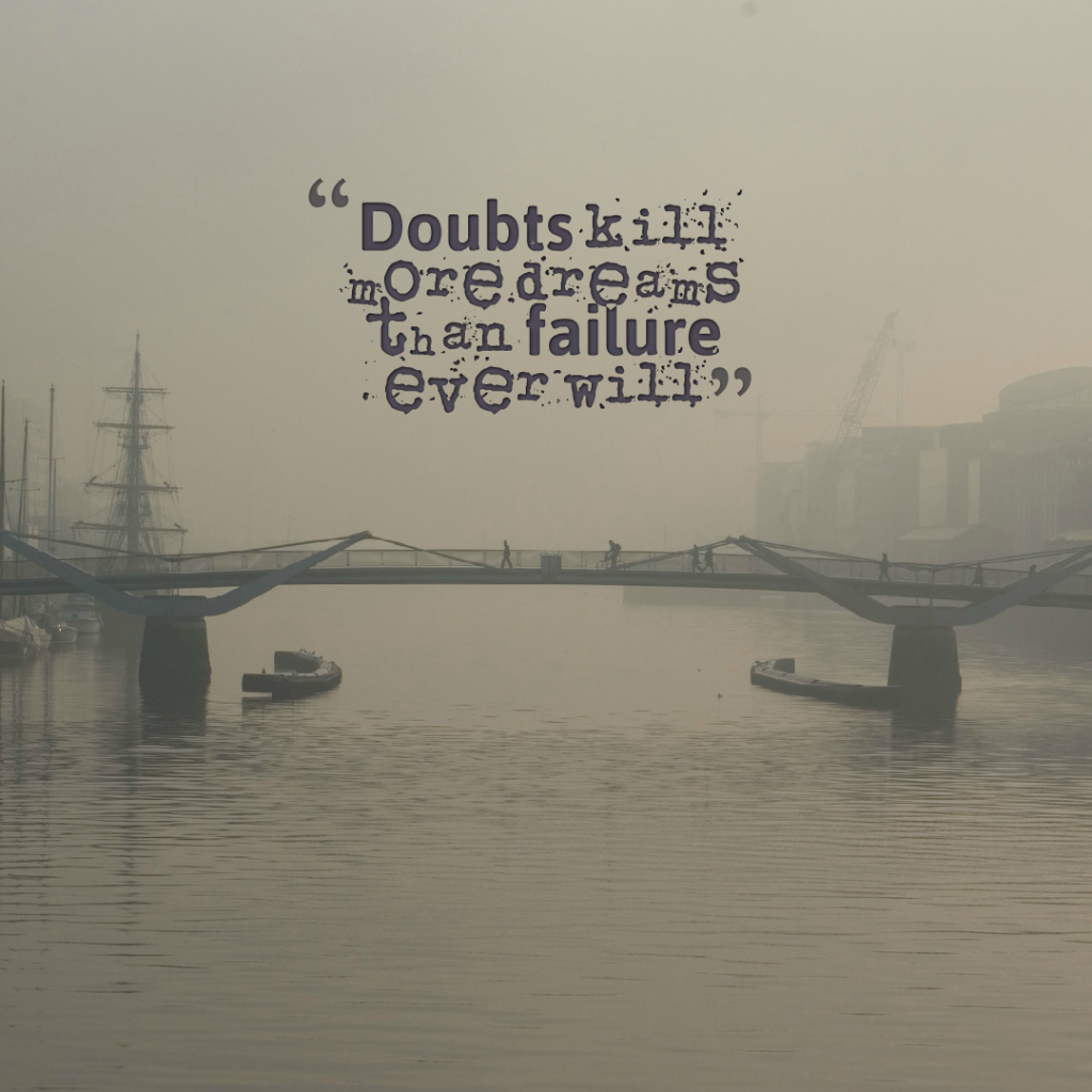 Today Quote: Doubts kill more dreams than failure ever will