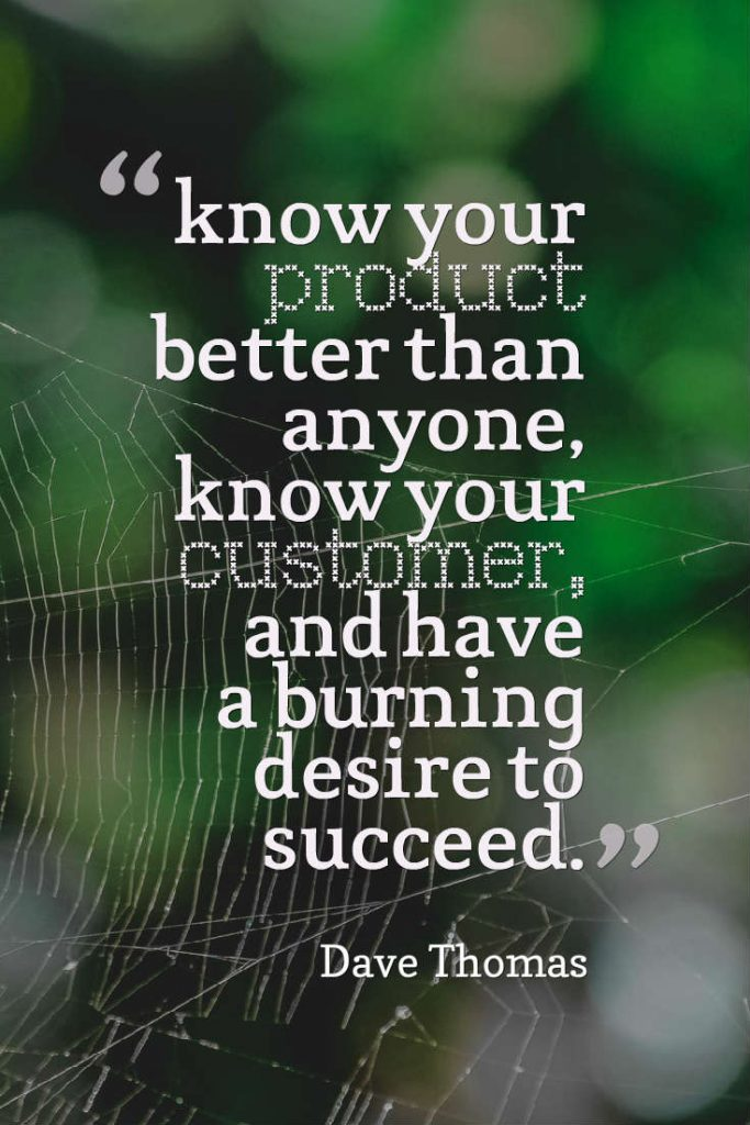Quotes image of know your product better than anyone, know your customer, and have a burning desire to succeed.