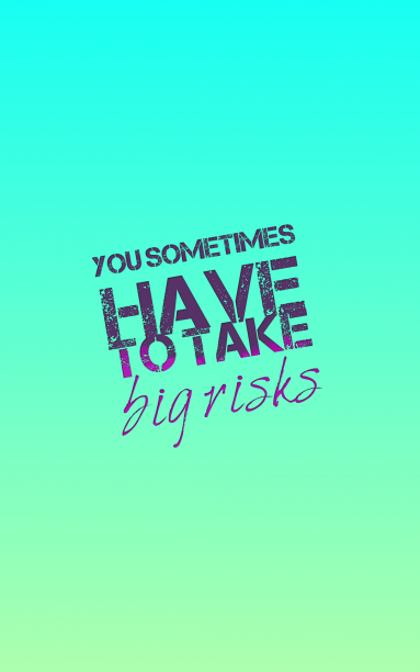 take big risk