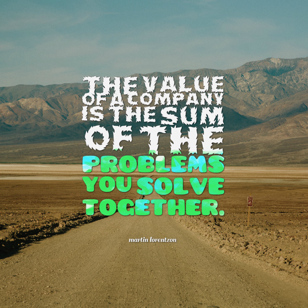Quotes image of The value of a company is the sum of the problems you solve together.