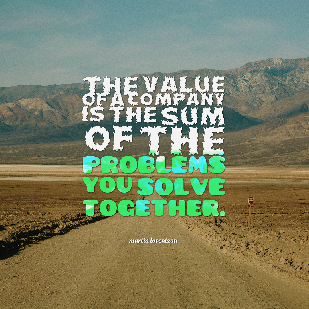 hi-res image of The value of a company is the sum of the problems you solve together.