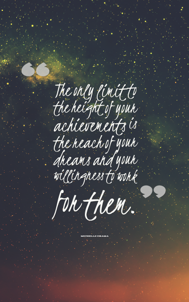 Michelle Obama 's quote about achievements,dreams,will. The only limit to the…