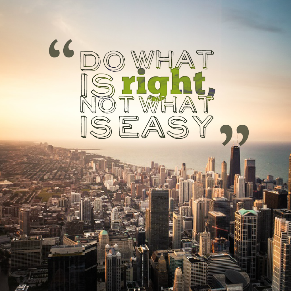 Today Quote: Do what is right, not what is easy