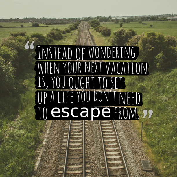 Seth Godin 's quote about life,vacation. Instead of wondering when your…