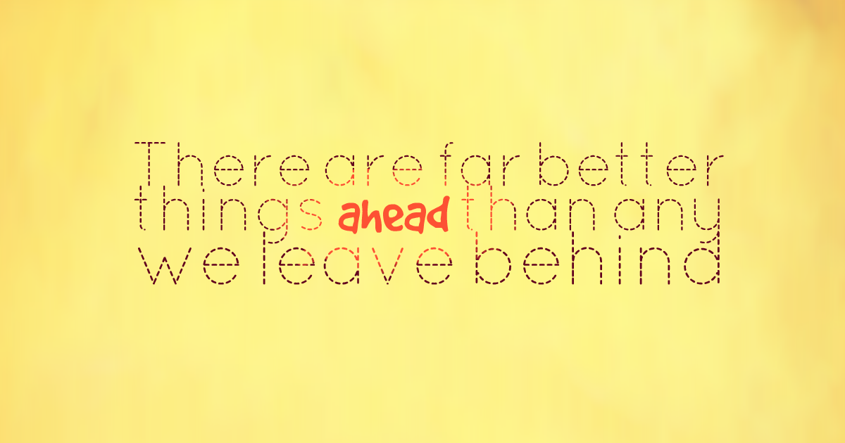Quotes image of There are far better things ahead than any we leave behind