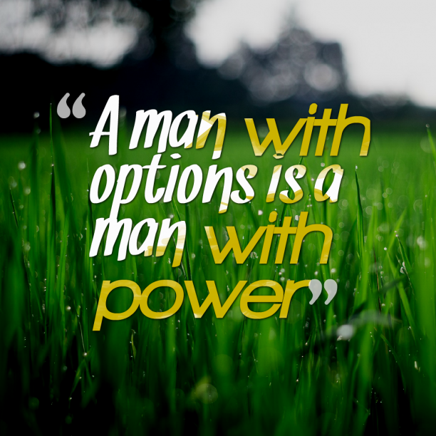 Inspirational 's quote about inspiration,options,power. A man with options is…