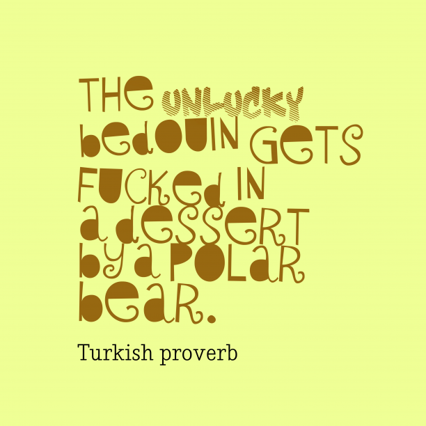 Turkish proverb about luck.