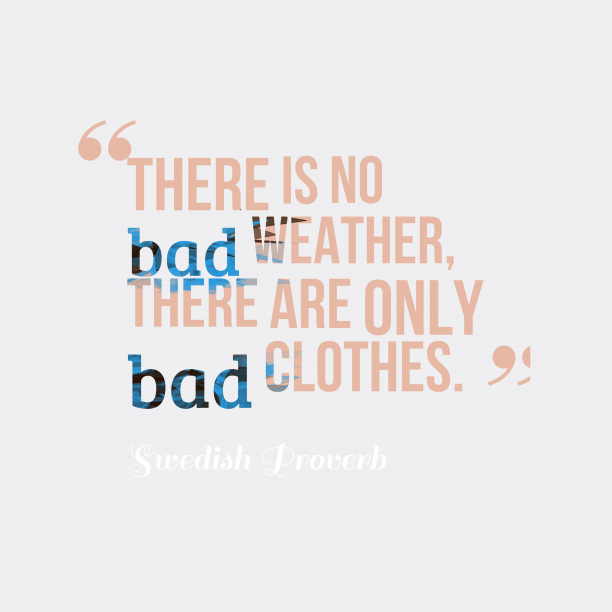 Swedish Wisdom 's quote about . there is no bad weather,…