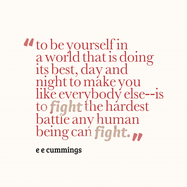 e e cummings 's quote about . to be yourself in a…