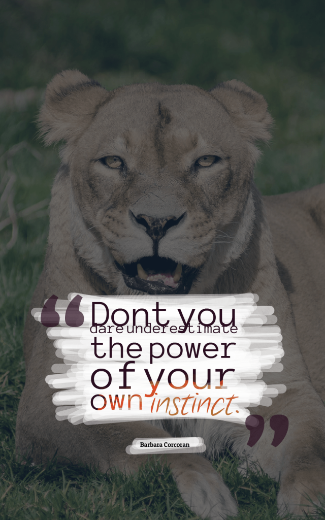 Quotes image of Dont you dare underestimate the power of your own instinct.